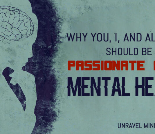 Why You, I, And All of Us Should Be Passionate About Mental Health