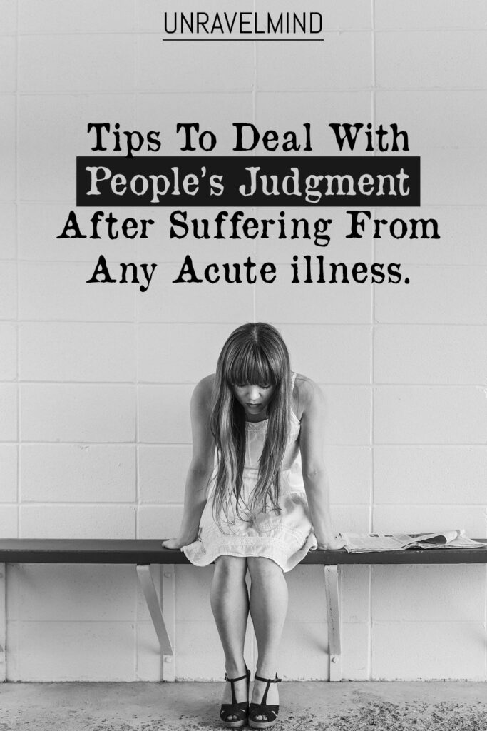 5 Tips To Deal With People's Judgment After Suffering From Any Acute illness.