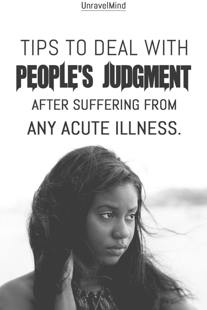 Tips To Deal With People's Judgment After Suffering From Any Acute illness.