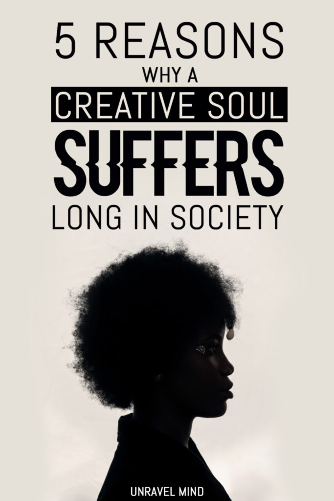 5 Reasons Why a Creative Soul Suffers Long in Society